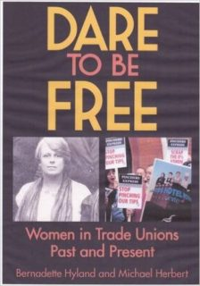 Dare to be Free, Mary Quaile, women and trade unions, Matchgirls Strike, Hyland, Herbert