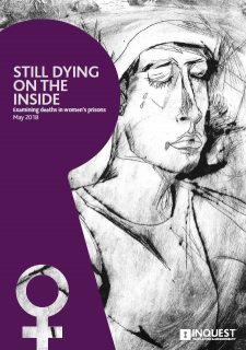 INQUEST report, women in prison, deaths in prison, government inaction, Still Dying on the Inside