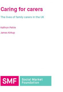 Caring for Carers, new report, Social Market Foundation, family carers,